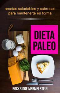 Dieta paleo: recetas saludables y sabrosas para mantenerte en forma
