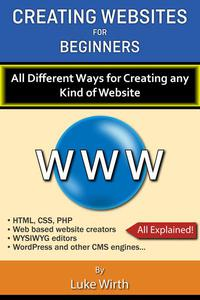 Creating Websites for Beginners: All the Different Ways for Creating any Kind of Website