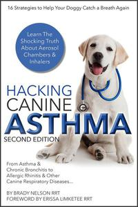 Dog Asthma   Hacking Canine Asthma - 16 Tactics To Help Your Doggy Catch Their Breath Again   Chronic Bronchitis, Allergic Rhinitis & Other Dog or Puppy Respiratory Disease Treatment...