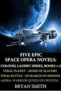 Five Epic Space Opera Novels: Feral Planet, Dome Of Slavery, Final Battle, In Search Of Kronos, Amira:Warrior Queen Of Crucida