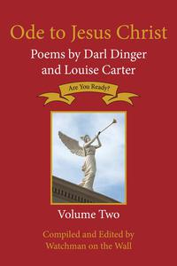 Ode to Jesus Christ: Poems by Darl Dinger and Louise Carter