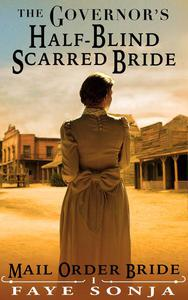 Mail Order Bride: CLEAN Western Historical Romance: The Governor's Half-Blind Scarred Bride
