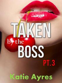 Taken by the Boss Pt. 3 (Older Man Younger Woman Romance)