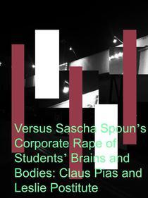 Gegen Sasha Spouns Corporate/Konzern-Vergewaltigung der Studenten: Claus Pias ('Professor' Leuphana Universität) und Leslie Postitute