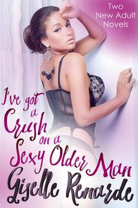 I've got a Crush on a Sexy Older Man: Two New Adult Novels