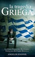 La tragedia griega. La crisis financiera de Europa explicada de forma sencilla