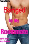 Banged by My Roommate (First Time Gay Erotica)