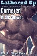 Lathered Up: Cornered in the Shower (Gay First Time Erotica)