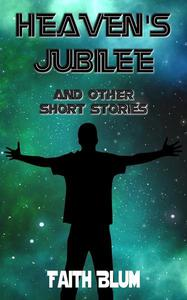 Heaven's Jubilee And Other Short Stories
