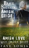 Mail Order Bride: AMISH LOVE - The Brave and Shunned Amish Bride (CLEAN Western Historical Romance)