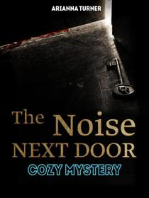 The Noise Next Door: Cozy Mystery