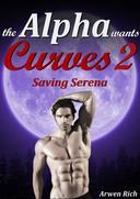 The Alpha Wants Curves 2: Saving Serena (Werewolf & BBW Erotic Romance)