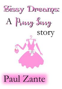 Sissy Dreams: A Prissy Sissy story