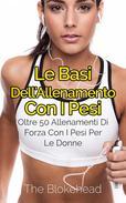 Le basi dell'allenamento con i pesi: oltre 50 allenamenti di forza con i pesi per le donne