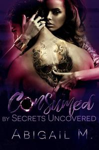 Consumed by Secrets Uncovered