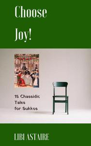 Choose Joy! 15 Chassidic Tales for Sukkos