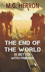 The End of the World Is Better with Friends: A Post-Apocalyptic Story
