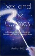 Sex and The Cosmos: A Counter-Intuitive Book for Parents and 'Randy' Young Adults.