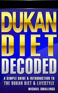 DUKAN DIET DECODED: A Simple Guide & Introduction to the Dukan Diet & Lifestyle
