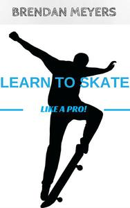 Learn To Skate Like A Pro!