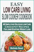 Easy Low Carb Living Slow Cooker Cookbook: 48 Simple And Delicious Low-Carb Crockpot Recipes For Jump-Starting Weight Loss