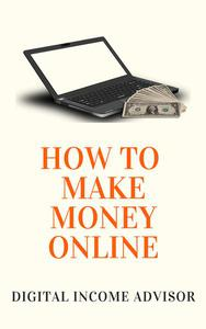 How To Make Money Online: How To Create Multiple Streams Of Income
