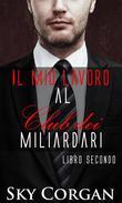 Il mio lavoro al Club dei Miliardari: Libro 2