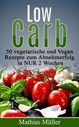 Rezepte ohne Kohlenhydrate - 50 Vegetarisch- und Vegan-Rezepte zum Abnehmerfolg in nur 2 Wochen