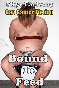 Bound To Feed: Gay Gainer Fiction