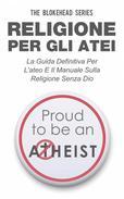 Religione per gli atei - La guida definitiva per l'ateo e il manuale sulla religione senza Dio