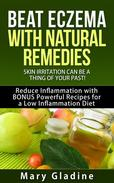 Beat Eczema: Skin Irritation can be a thing of your past! Natural Eczema Remedies PLUS Reduce Inflammation with BONUS Powerful Recipes and Food Tips for a Low Inflammation Diet