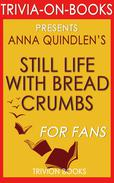 Still Life with Bread Crumbs: A Novel by Anna Quindlen (Trivia-On-Books)