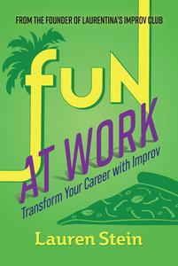 Fun at Work: Transform Your Career with Improv