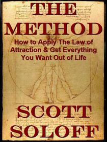 The Method-How To Apply The Law Of Attraction & Get Everything You Want Out Of Life