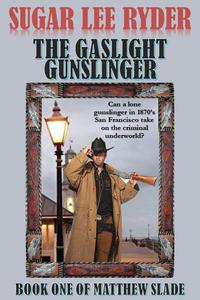The Gaslight Gunslinger: Book One of Matthew Slade