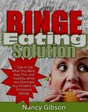 Binge Eating Solution: Tips to Eat What You Want, Stay Thin and Healthy, While You Eliminate Any Incidences of Emotional Eating!