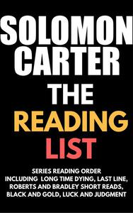 Solomon Carter - The Reading List: Series Reading Order including Long Time Dying, Last Line, Roberts and Bradley short reads, Black and Gold, Luck and Judgment