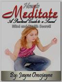 How to Meditate: A Practical Guide to a Sound Mind and Health Secret!