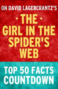The Girl in the Spider's Web: Top 50 Facts Countdown