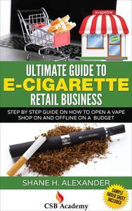 Ultimate Guide to e-Cigarette Retail Business