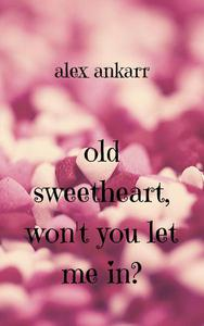 Old Sweetheart, Won't You Let Me In?