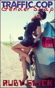 Traffic Cop Gender Swap (Gender Transformation Feminization Erotica)