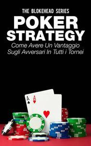 Poker Strategy: come avere un vantaggio sugli avversari in tutti i tornei