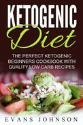 Ketogenic Diet: The Perfect Ketogenic Beginners Cookbook With Quality Low Carb Recipes