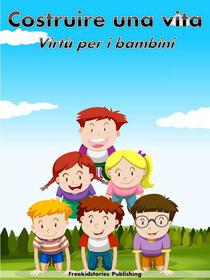 Costruire una vita: Virtù per i bambini
