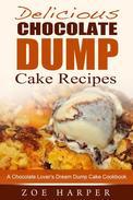 Delicious Chocolate Dump Cake Recipes: A Chocolate Lover's Dream Dump Cake Cookbook