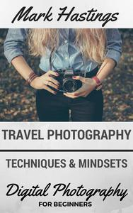 Travel Photography Techniques & Mindsets