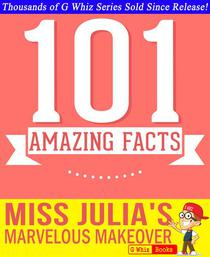 Miss Julia's Marvelous Makeover - 101 Amazing Facts You Didn't Know