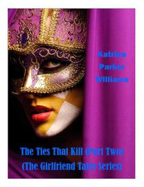 The Ties That Kill--Part II (A Short Story)