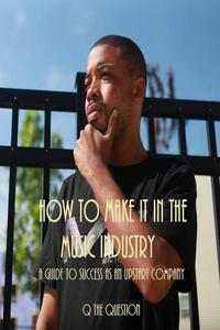 How To Make It In The Music Industry